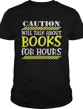 Caution will talk about books for hours shirt