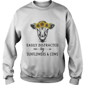 Easily distracted by sunflower and cows Sweatshirt