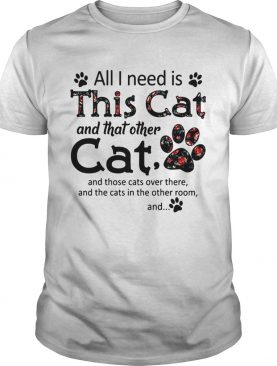 All I need is this cat and that other cat and those cats over there and the cats in the other room and shirt