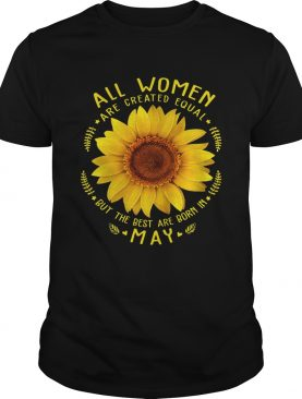 All Woman Are Created Equal Sunflower Born In May Birthday Shirt