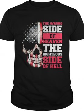 American flag skull the wrong side of Heaven the righteous side of Hell shirt