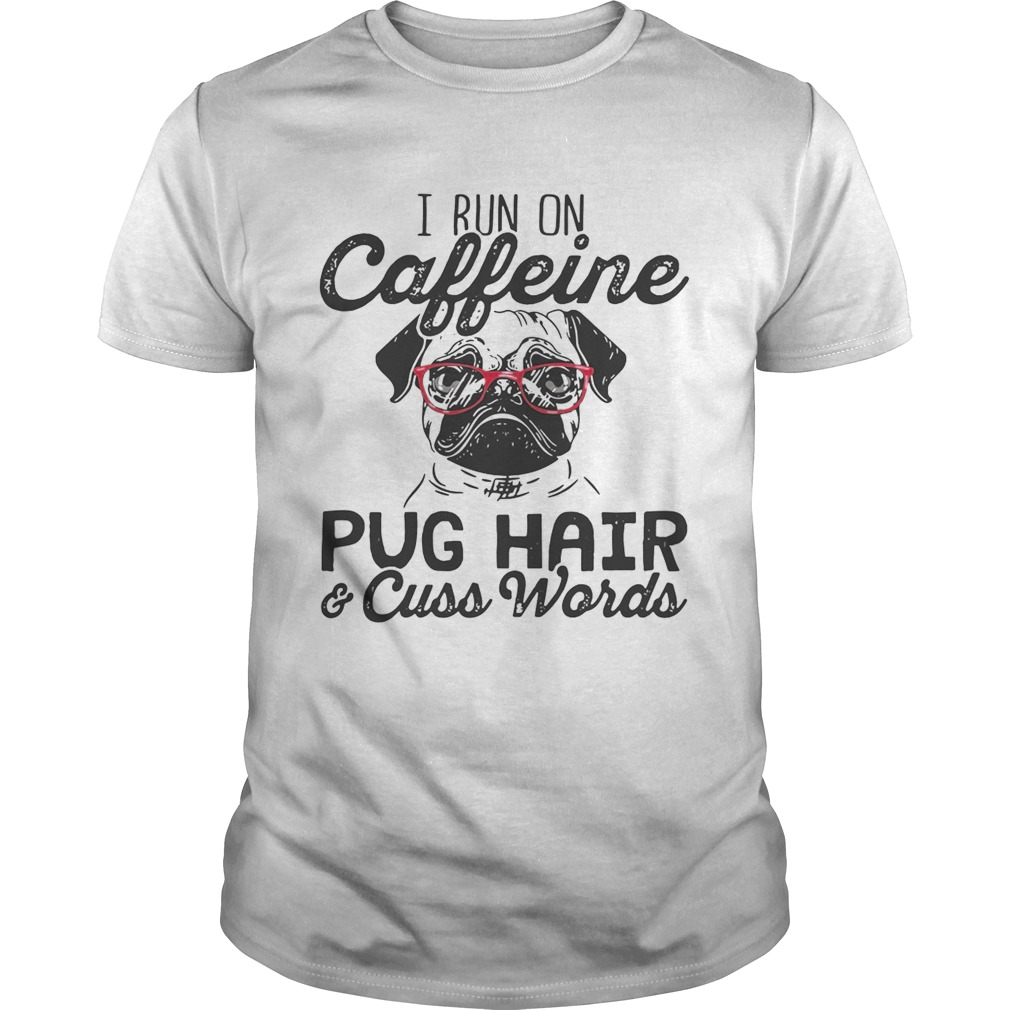 Guys Best I Run On Caffeine Dog Hair And Cuss Words Shirt Copy
