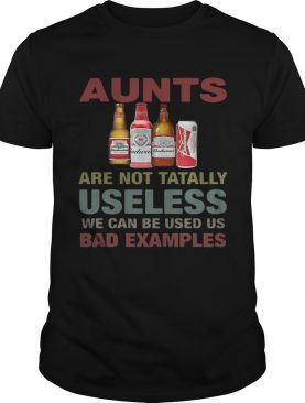 Budweiser Aunts are not tatally useless we can be used us bad examples T-Shirt