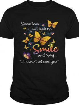 Butterflies sometimes I just look up smile and say I know that was you shirt