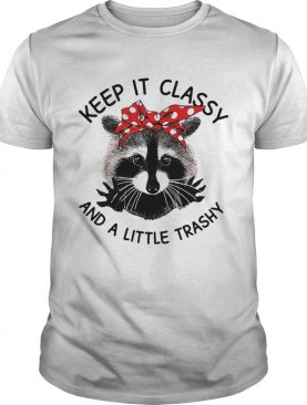 Cat Keep it classy and a little trashy shirt
