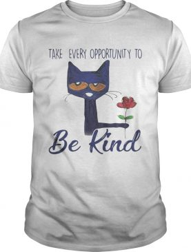 Cat Take every opportunity be kind shirt
