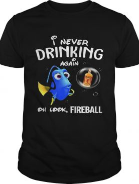 Disney Funny Dory I'm Never Drinking Again For Fireball Lover Shirt