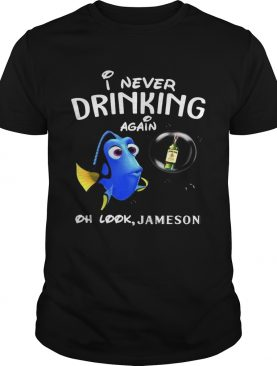 Disney Funny Dory I'm Never Drinking Again For Jameson Lover Shirt