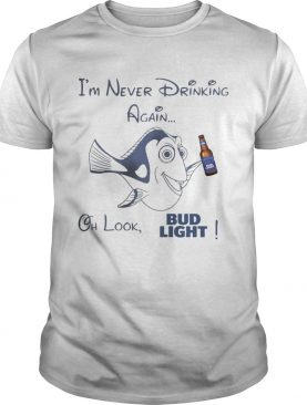 Dory Fish I'm never drinking again oh look Bud Light shirt