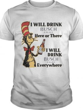 Dr Seuss I Will Drink Busch Light Here or There Funny Gift Shirt