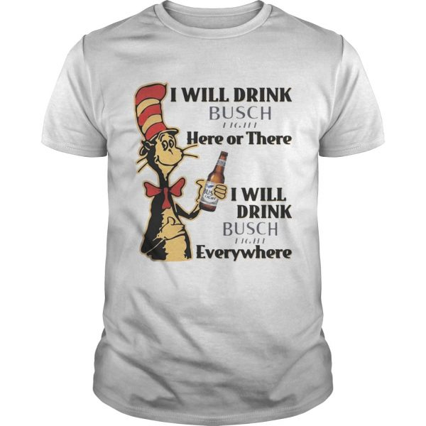 Guys Dr Seuss I Will Drink Busch Light Here or There Funny Gift Shirt