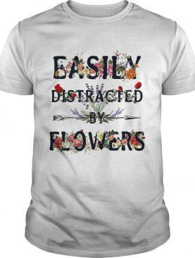 Easily distracted by flowers shirt