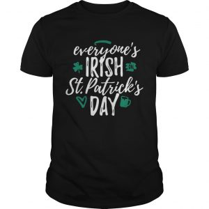 Guys Everyones Irish on St Patricks day shirt