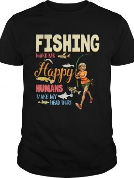 Fishing Makes Me happy Humans Make My Head Hurt Gift Shirt