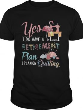 Flamingo yes I do have a retirement plan I plan on hunting shirt