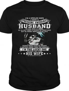 I'm A Spoiled Wife of Awesome Husband Born In April Birthday Gift Shirt