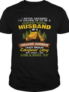 I Never Dreamed Super Cool Husband Of A Crazy Camping Lady Shirt
