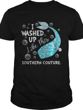 I Washed Up Like This Southern Couture Shirt