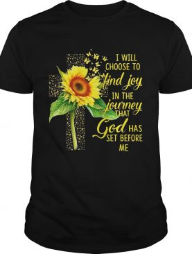 I Will Choose To Find Joy In The Journey Sunflower Christian Gift Shirt