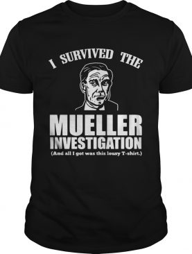 I survived the mueller investigation and all I got was this lousy shirt