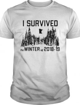 I survived the winter of 2018 19 shirt