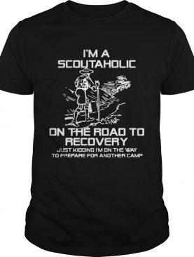 Im A Scoutaholic On The Road To Recovery t-shirt