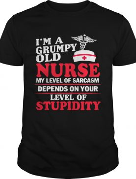 I'm a grumpy old Nurse my level of sarcasm depends on your level of stupidity shirt