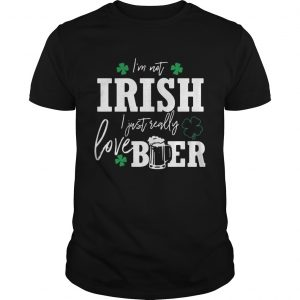 Guys Im not Irish I just really love beer St Patricks day shirt