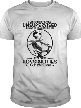 Jack Skellington I am currently unsupervised I know it freaks me out too but the possibilities are endless shirt