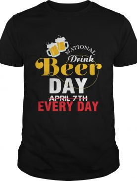 National drink beer day April 7th every day shirt