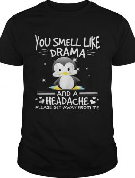 Penguin you smell like drama and a headache please get away from me shirt
