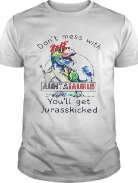Rainbow Don't mess with auntasaurus you'll get jurasskicked shirt