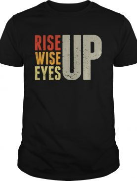 Rise up Wise up Eyes up Unisex T-Shirt