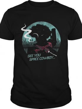 See You Space Cowboy Shirt