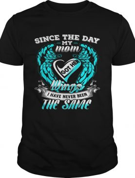 Since the day my mom got her wings I have never been the same shirt