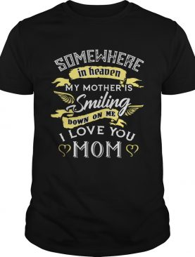 Somewhere in heaven my mother is smiling down on me I love you mom T-Shirt