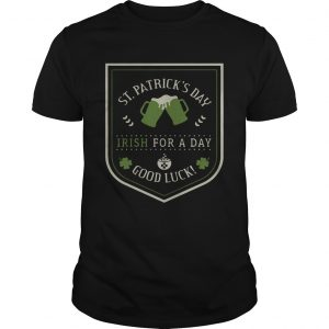 Guys St Patricks day beer Irish for a day good luck shirt