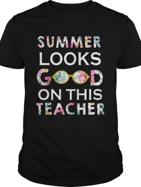 Summer Looks Good On This Teacher T-Shirt