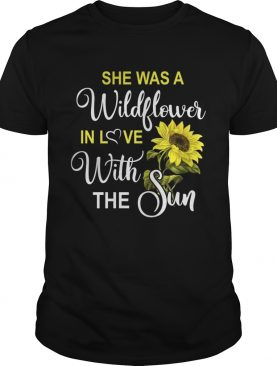 she's a wildflower in love with the sun shirt