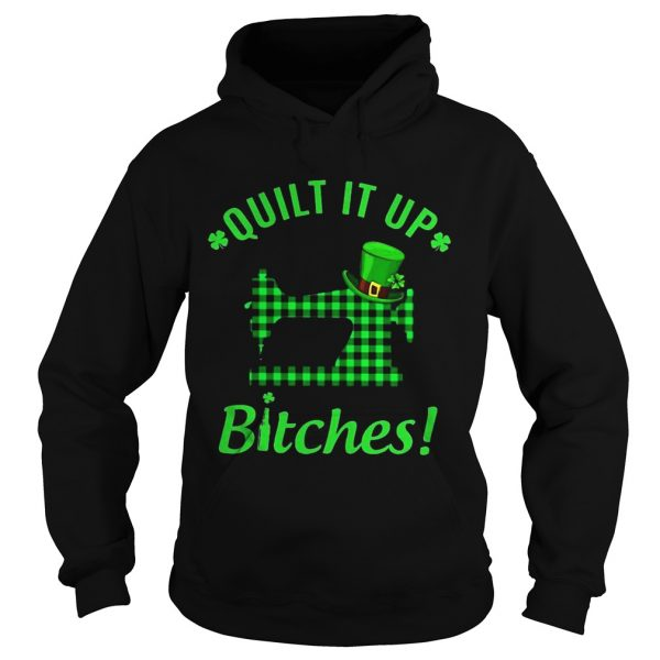 Hoodie Quilt it up bitches shirt