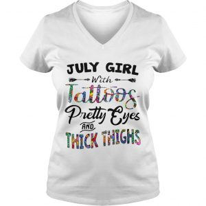 Ladies Vneck July girl with tattoos pretty eyes and thick thighs shirt