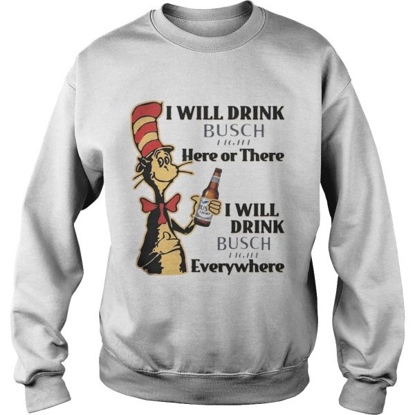 Sweatshirt Dr Seuss I Will Drink Busch Light Here or There Funny Gift Shirt