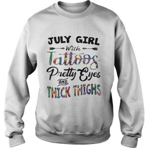 Sweatshirt July girl with tattoos pretty eyes and thick thighs shirt