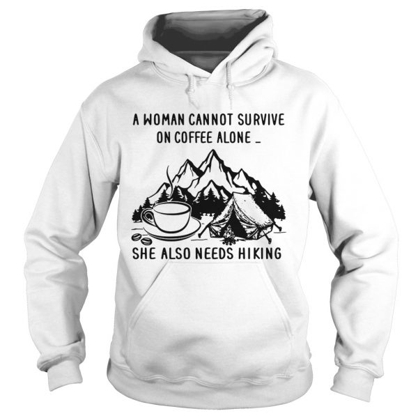 A woman cannot survive on coffee alone she also needs hiking Hoodie