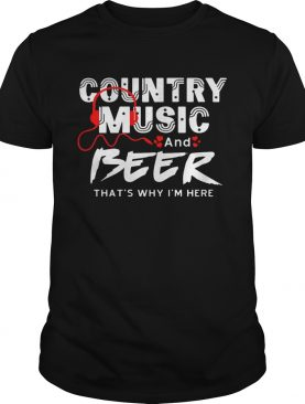 Country Music And Beer That's Why I'm Here Men Women T-shirt