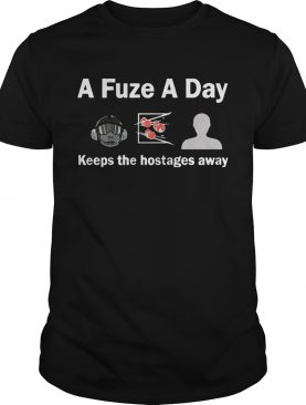 A Fuze A Day Keeps The Hostage Away Funny Gaming T-shirt