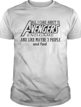 All I care about is Avengers and game and like maybe 3 people and food shirt