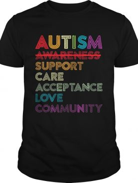 Autism awareness support care acceptance love community t-shirt