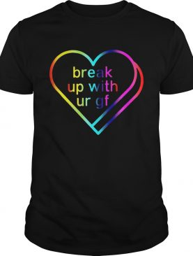 Break Up With Ur Gf Sweatshirt Deluxe Style shirt