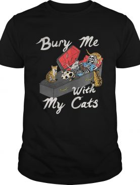Bury me with my cats shirt
